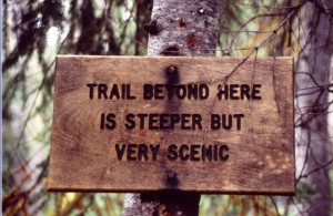 "A more lyrical way to describe a hike's difficulty: ""Trail Beyond Here is Steeper But Very Scenic"""