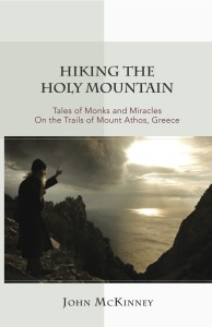 """Hiking the Holy Mountain: Tales of Monks and Miracles on the Trails of Mount Athos, Greece"" by John McKinney"