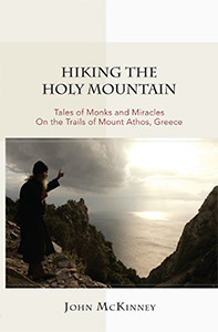 Hiking the Holy Mountain: Tales of Monks and Miracles on the Trails of Mount Athos, Greece